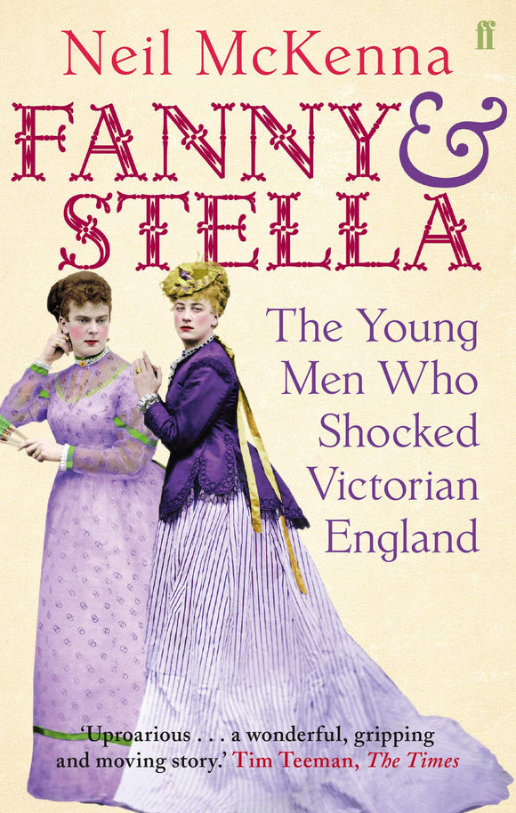 Fanny & Stella, The Young Men Who Shocked Victorian England; Neil McKenna