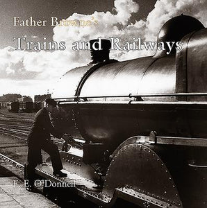 Father Browne's Trains and Railways; E. E. O'Donnell