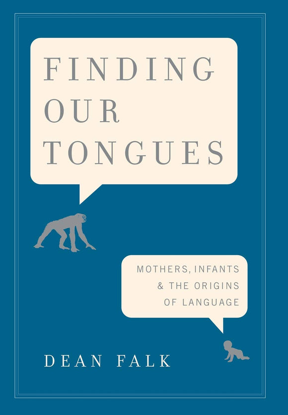 Finding Our Tongues, Mothers, Infants & The Origins of Language; Dean Falk
