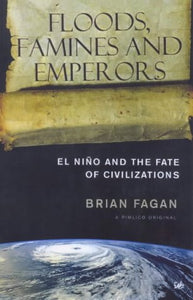 Floods, Famines and Emperors, El Nino and the Fate of Civilizations; Brian Fagan