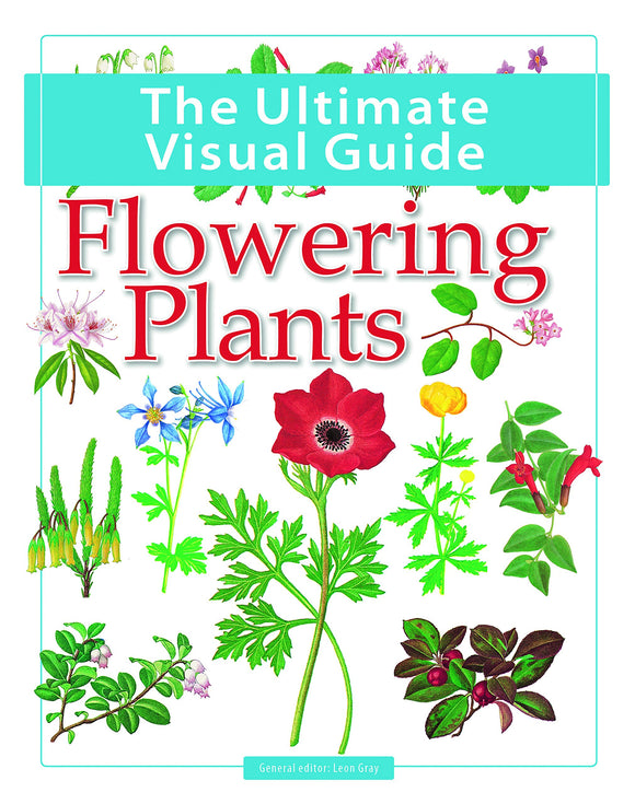 Flowering Plants: The Ultimate Visual Guide