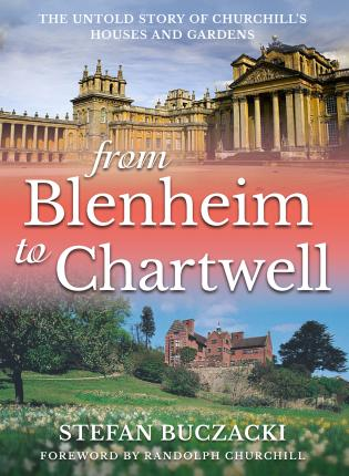 From Blenheim to Chartwell: The Untold Story of Churchill's Houses and Gardens; Stefan Buczacki