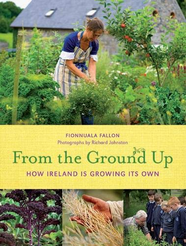 From the Ground Up, How Ireland is Growing Its Own; Fionnuala Fallon