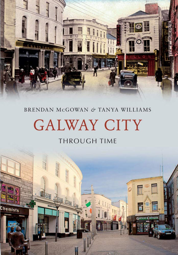 Galway City Through Time; Brendan McGowan & Tanya Williams