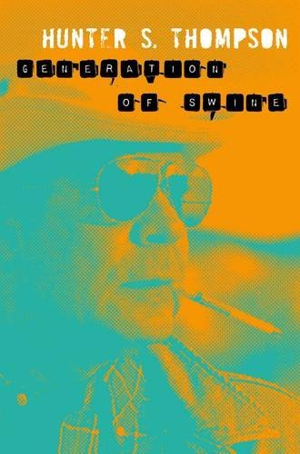 Generation of Swine, Tales of Shame and Degradation in the 80s; Hunter S. Thompson