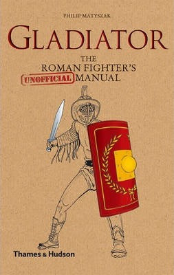 Gladiator, The ROman Fighter's Unofficial Manual; Philip Matyszak (Thames & Hudson)