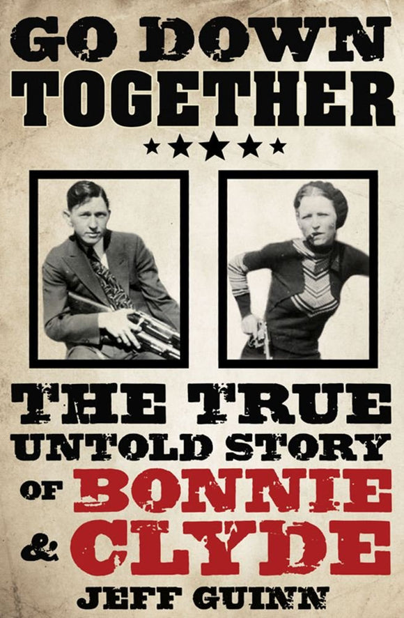 Go Down TOgether, The True Untold Story of Bonnie & Clyde; Jeff Guinn