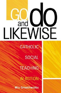 Go and Do Likewise, Catholic Social Teaching in Action; Mia Crosthwaite