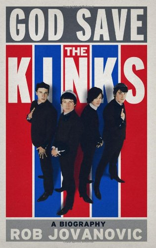 God Save the Kinks, A Biography; Rob Jovanovic