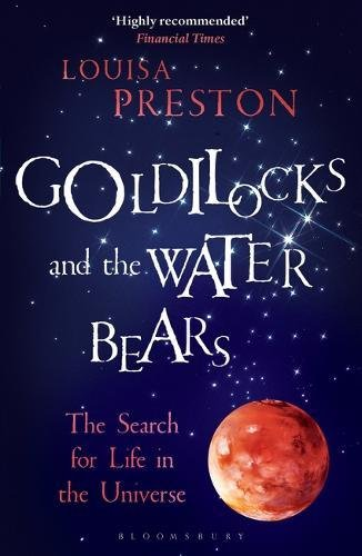Goldilocks and The Water Bears, The Search for Life in the Universe; Louisa Preston