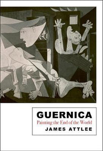 Guernica, Painting the End of the World; James Attlee