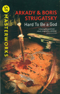 Hard To Be a God; Arkady & Boris Strugatsky