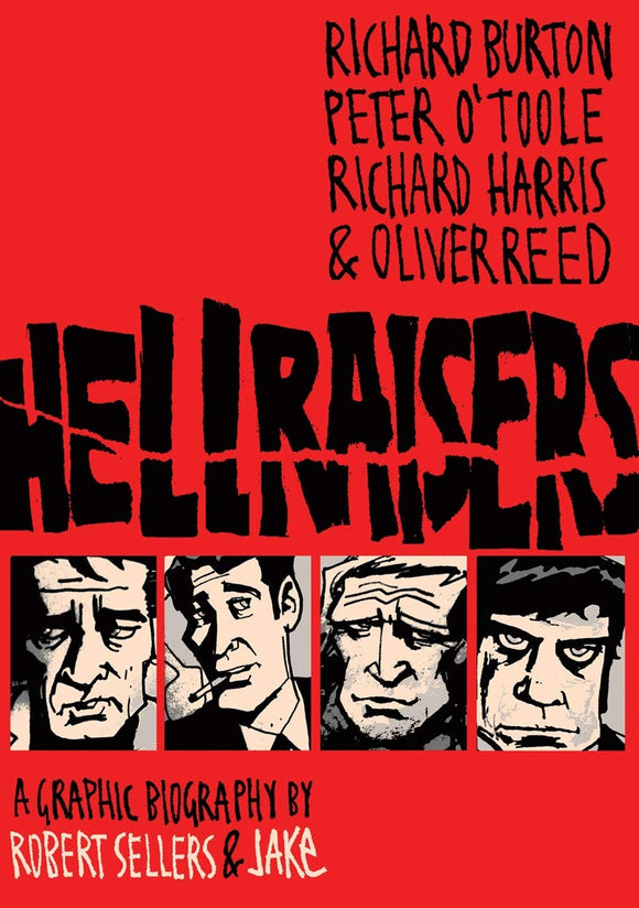 Hellraisers, A Graphic Biography by Robert Sellers & Jake