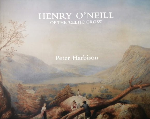 Henry O'Neill of the 'Celtic Cross': Irish Antiquarian Artist and Patriot; Peter Harbison