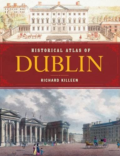 Historical Atlas of Dublin; Richard Killeen
