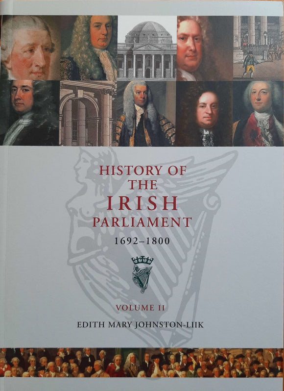 History of The Irish Parliament 1692-1800 Volume II; Edith Mary Johnston-Liik