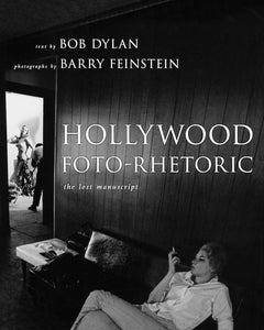 Hollywood Foto-Rhetoric, The Lost Manuscript; Bob Dylan & Barry Feinstein