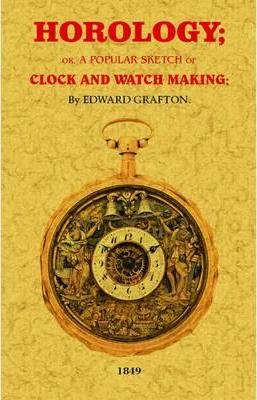 Horology: A Popular Sketch of Clock and Watchmaking; Edward Grafton