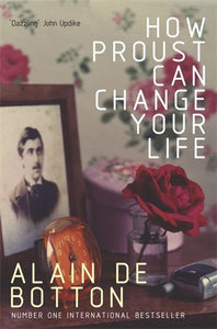 How Proust Can Change Your Life; Alain De Botton