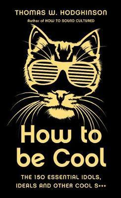 How To Be Cool; Thomas W. Hodgkinson