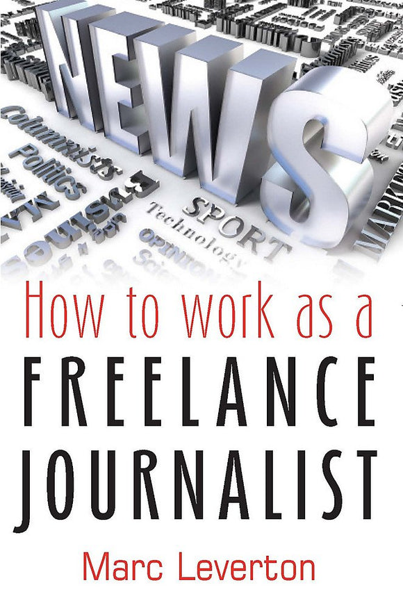 How to Work as a Freelance Journalist; Marc Leverton