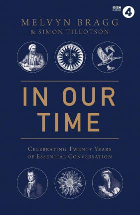 In Our Time: Celebrating Twenty Years of Essential Conversation; Melvyn Bragg & Sion Tillotson