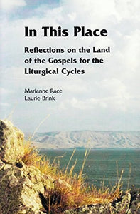 In This Place, Reflections on the Land of the Gospels for the Liturgical Cycles; Marianne Race & Laurie Brink