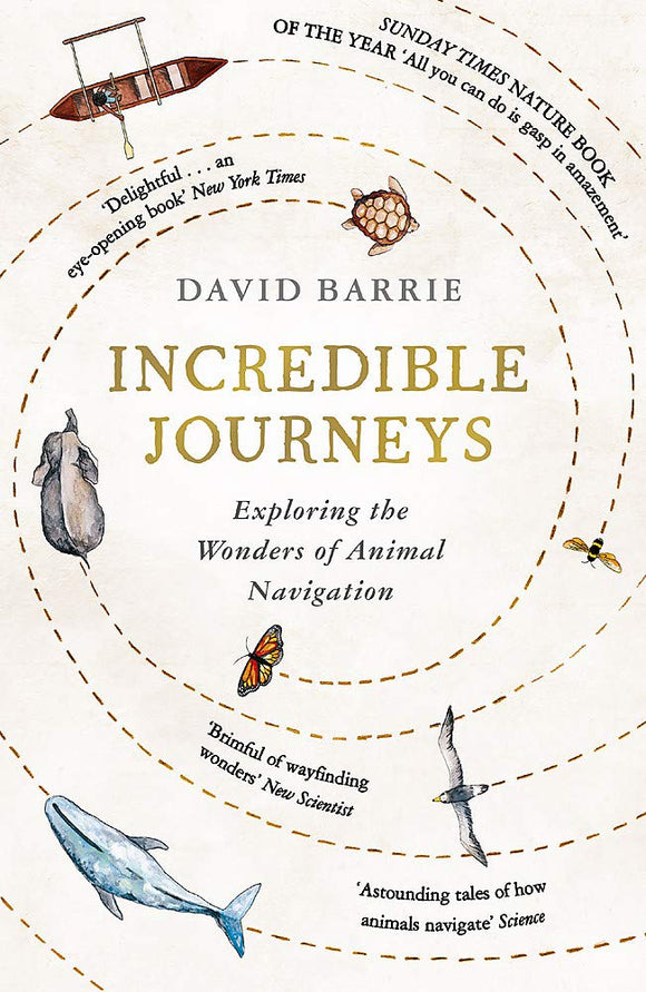 Incredible Journeys, Exploring The Wonders of Animal Navigation; David Barrie