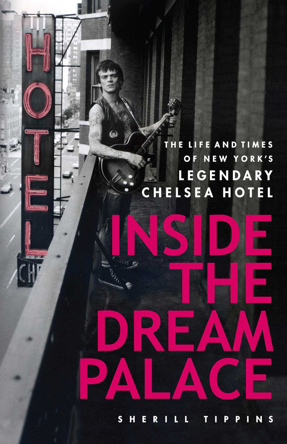 Inside the Dream Palace, The life and Times of New York's Legendary Chelsea Hotel; Sherill Tippins