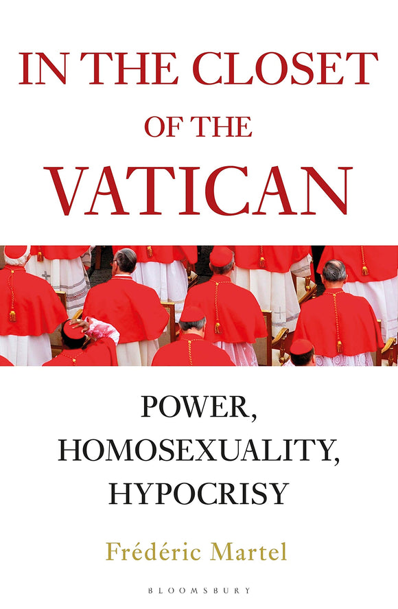 In the Closet of the Vatican: Power, Homosexuality, Hypocrisy; Frederic Martel