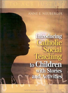 Introducing Catholic Social Teaching to Children with Stories and Activities; Anne E. Neuberger