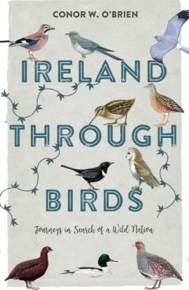 Ireland Through Birds, Journeys in Search of a Wild Nation; Conor W. O'Brien