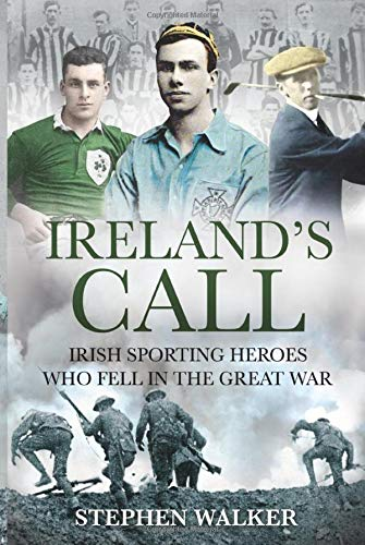 Ireland's Call, Irish Sporting Heroes Who Fell in the Great War; Stephen Walker