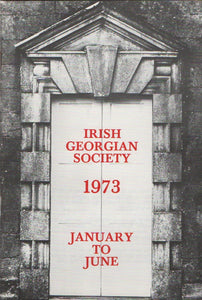 Irish Georgian Society, January to June, 1973