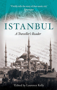 Istanbul, A Traveller's Reader; Laurence Kelly