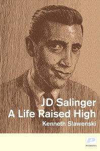 J. D. Salinger, A Life Raised High; Kenneth Slawenski