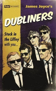James Joyce's Dubliners; Stuck in The Liffey With You... (Pulp! The Classics)