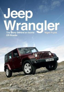 Jeep Wrangler, The Story Behind an Iconic Off-Roader; Nigel Fryatt