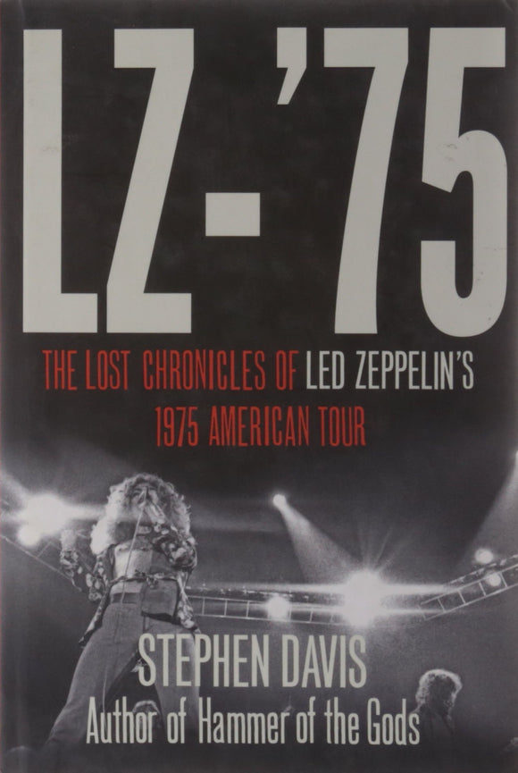 LZ-75, The Lost Chronicles of Led Zeppelin's 1975 American Tour; Stephen Davis