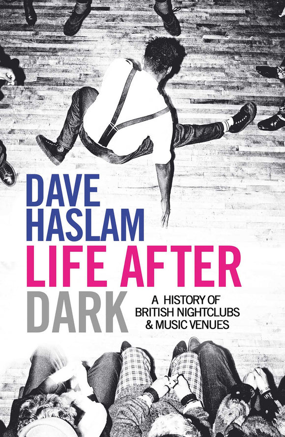 Life After Dark, A History of British Nightclubs & Music Venues; Dave Haslam