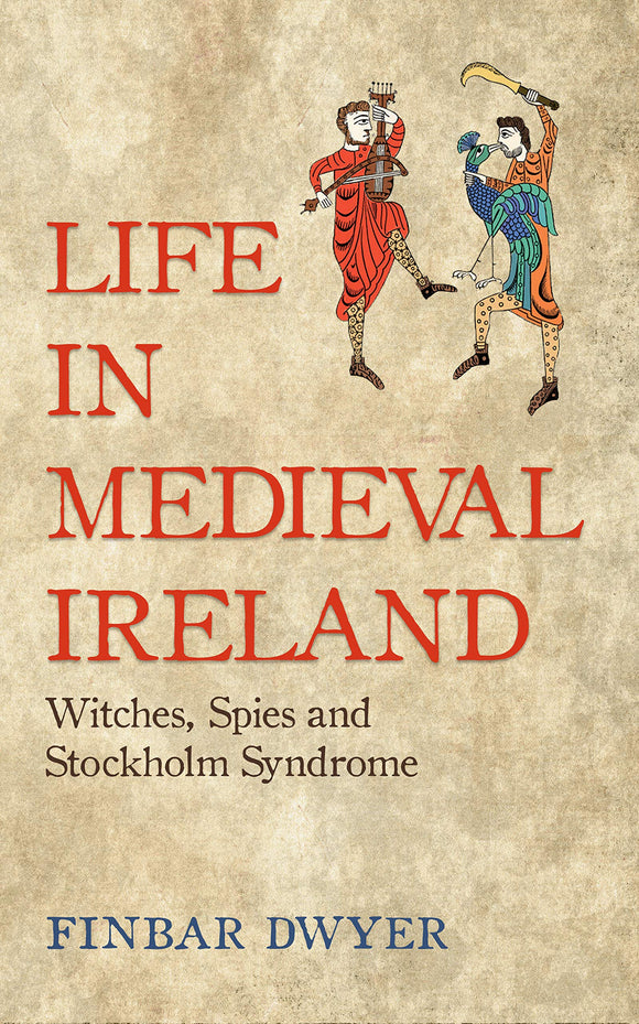 Life in Medieval Ireland: Withces, Spies and Stockholm Syndrome; Finbar Dwyer