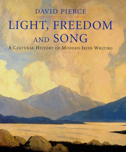 Light, Freedom and Song, A Cultural History of Modern Irish Writing; David Pierce