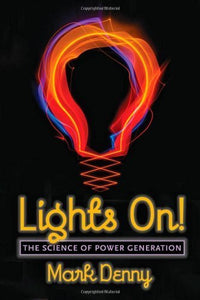 Lights On! The Science of Power Generation; Mark Denny