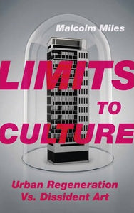 Limits to Culture: Urban Regeneration Vs. Dissident Art; Malcolm Miles