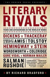 Literary Rivals, Feuds and Antagonisms in the World of Books; Richard Bradford