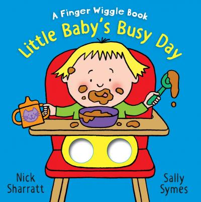 Little Baby's Busy Day; Nick Sharratt, Sally Symes (A Finger Wiggle Book)