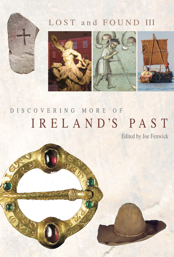 Lost and Found III: Rediscovering More of Ireland's Past; Edited by Joe Fenwick