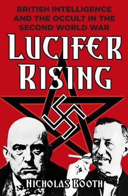 Lucifer Rising, British Intelligence and the Occult in the Second World War; Nicholas Booth