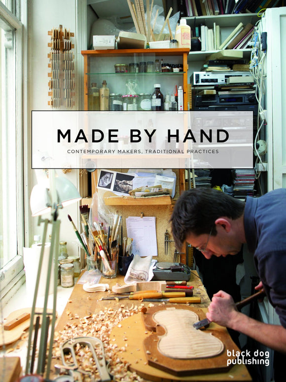 Made By Hand: Contemporary Makers, Traditional Practices