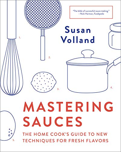 Mastering Sauces, The Home Cook's Guide to new Techniques For Fresh Flavours; Susan Volland